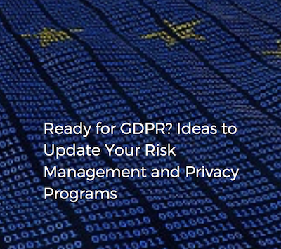 Ready for GDPR? Ideas to Update Your Risk Management and Privacy Programs